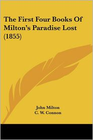 The First Four Books of Milton's Paradise Lost (1855) - John Milton, C. W. Connon (Editor)