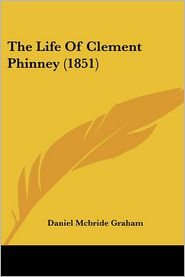 The Life of Clement Phinney (1851) - Daniel McBride Graham