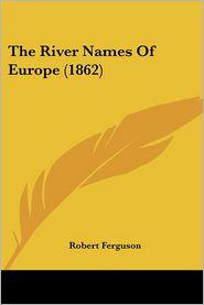 The River Names of Europe (1862) - Robert Ferguson