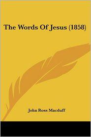 The Words of Jesus (1858) - John Ross Macduff