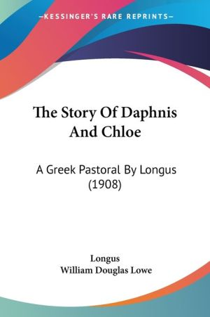 The Story of Daphnis and Chloe: A Greek Pastoral by Longus (1908)