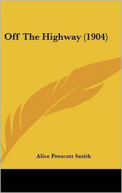 Off the Highway (1904) - Alice Prescott Smith