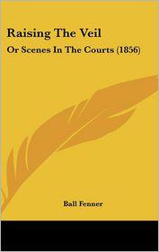 Raising The Veil - Ball Fenner