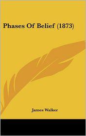 Phases Of Belief (1873) - James Walker