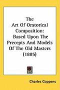 The Art of Oratorical Composition: Based Upon the Precepts and Models of the Old Masters (1885)