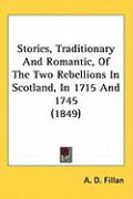 Stories, Traditionary and Romantic, of the Two Rebellions in Scotland, in 1715 and 1745 (1849)