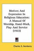 Motives and Expression in Religious Education: A Manual of Worship, Hand-Work, Play and Service (1922)