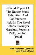 Official Report of the Nature Study Exhibition and Conferences: Held in the Royal Botanic Society's Gardens, Regent's Park, London (1903)
