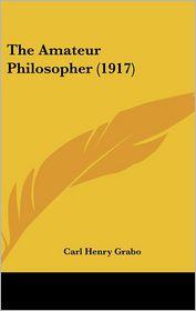The Amateur Philosopher (1917) - Carl Henry Grabo