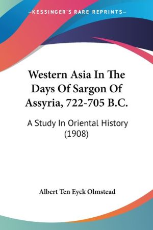 Western Asia in the Days of Sargon of Assyria, 722-705 B C: A Study in Oriental History (1908)