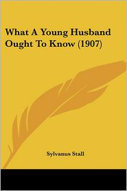 What a Young Husband Ought to Know (1907) - Sylvanus Stall