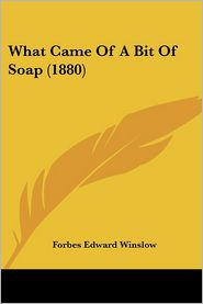 What Came of a Bit of Soap - Forbes Edward Winslow