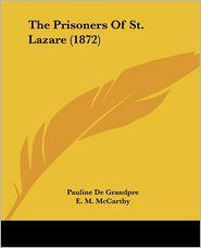 The Prisoners of St. Lazare (1872) - Pauline De Grandpre (Editor), E.M. McCarthy (Translator)