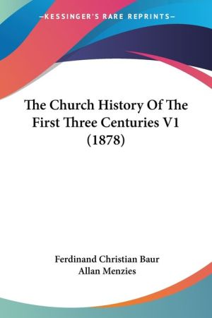 The Church History of the First Three Centuries V1 (1878)