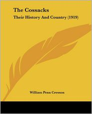 The Cossacks: Their History and Country (1919) - William Penn Cresson