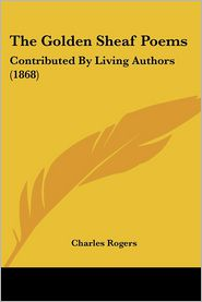 The Golden Sheaf Poems: Contributed by Living Authors (1868) - Charles Rogers (Editor)