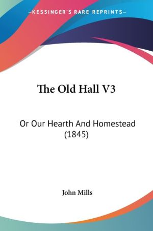 The Old Hall V3: Or Our Hearth and Homestead (1845) - John Mills