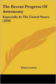 The Recent Progress Of Astronomy - Elias Loomis