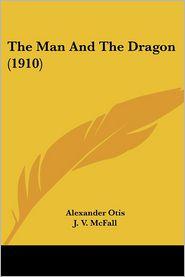 The Man and the Dragon (1910) - Alexander Otis, J. V. McFall (Illustrator)