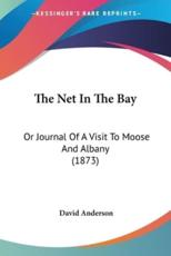 The Net in the Bay: Or Journal of a Visit to Moose and Albany (1873) - Anderson, David