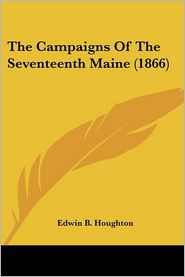 The Campaigns of the Seventeenth Maine (1866) - Edwin B. Houghton