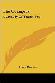 The Orangery: A Comedy of Tears (1904) - Mabel Dearmer