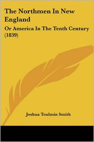 The Northmen in New England: Or America in the Tenth Century (1839) - Joshua Toulmin Smith