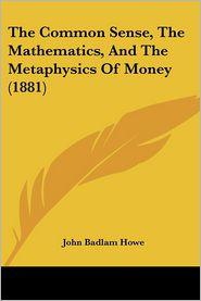 The Common Sense, the Mathematics, and the Metaphysics of Money (1881)