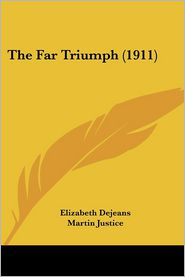 The Far Triumph (1911) - Elizabeth Dejeans, Martin Justice (Illustrator)