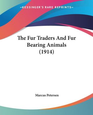 The Fur Traders and Fur Bearing Animals (1914)