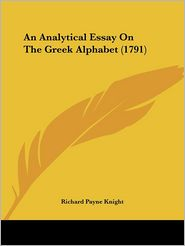 An Analytical Essay On The Greek Alphabet (1791) - Richard Payne Knight