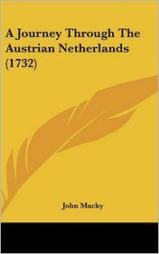 A Journey Through The Austrian Netherlands (1732) - John Macky