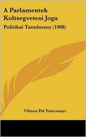 A Parlamentek Koltsegvetesi Joga - Vilmos Pal Tomcsanyi