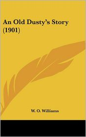 An Old Dusty's Story (1901) - W. O. Williams