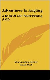 Adventures in Angling: A Book of Salt Water Fishing (1922) - Van Campen Heilner, Frank Stick (Illustrator)
