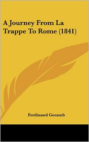 A Journey From La Trappe To Rome (1841) - Ferdinand Geramb
