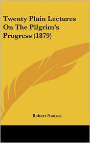 Twenty Plain Lectures on the Pilgrim's Progress (1879) - Robert Nourse