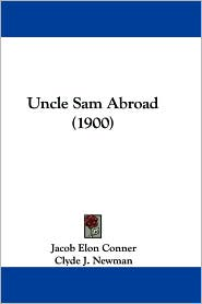 Uncle Sam Abroad (1900) - Jacob Elon Conner, Clyde J. Newman (Illustrator)