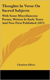 Thoughts In Verse On Sacred Subjects - Charlotte Elliott