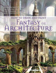 How to Draw and Paint Fantasy Architecture (PagePerfect NOOK Book) - Rob Alexander