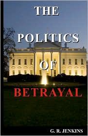 The Politics of Betrayal - G. R. Jenkins