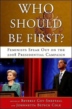 Who Should Be First?: Feminists Speak Out on the 2008 Presidential Campaign - Herausgeber: Guy-Sheftall, Beverly Cole, Johnnetta Betsch