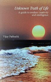Unknown Truth of Life: A Guide to Awaken Creativity and Intelligence - Pabbathi, Vijay