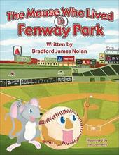 The Mouse Who Lived in Fenway Park - Bradford James Nolan, James Nolan / Nolan, Bradford James / Jim Connelly, Connelly