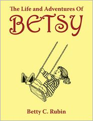 The Life and Adventures of Betsy - Betty C. Rubin