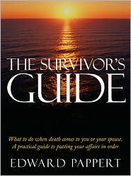 The Survivor's Guide: What to Do When Death Comes to You or Your Spouse. a Practical Guide to Putting Your Affairs in Order - Edward Pappert