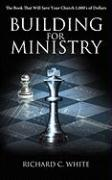Building for Ministry: The Book That Will Save Your Church 1,000's of Dollars