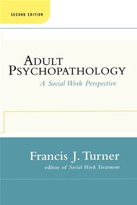 Adult Psychopathology, Second Edition: A Social Work Perspective - Francis J. Turner