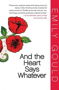 And The Heart Says Whatever - Emily Gould