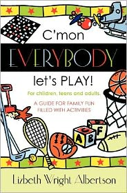 C'Mon Everybody Let's Play!: A Guide for Family Fun, Filled with Activities - Lizbeth Albertson